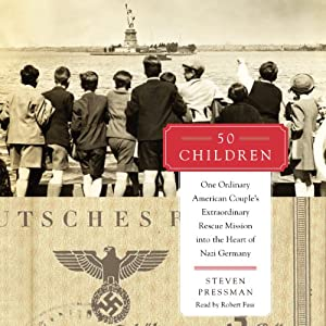 50 Children: One Ordinary American Couple's Extraordinary Rescue Mission into the Heart of Nazi Germany | [Steven Pressman]