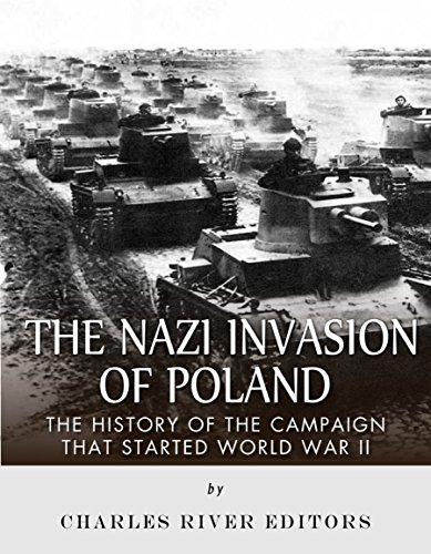 Free Kindle Book : The Nazi Invasion of Poland: The History of the Campaign that Started World War II