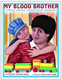 img - for My Blood Brother: A Story About Childhood Leukemia book / textbook / text book