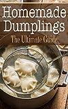 Homemade Dumplings: The Ultimate Guide