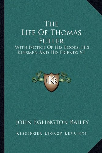 The Life of Thomas Fuller: With Notice of His Books, His Kinsmen and His Friends V1