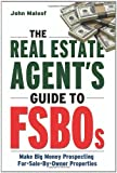 The Real Estate Agents Guide to FSBOs: Make Big Money Prospecting For Sale By Owner Properties