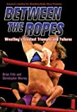 Between the Ropes: Wrestling's Greatest Triumphs and Failures (1550227262) by Fritz, Brian