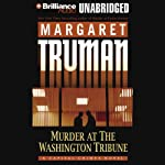 Murder at The Washington Tribune: Capital Crimes #21 (       UNABRIDGED) by Margaret Truman Narrated by Dick Hill