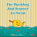 The Duckling That Learned to Swim | Kathy Roar
