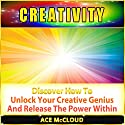 Creativity: Discover How to Unlock Your Creative Genius and Release the Power Within (       UNABRIDGED) by Ace McCloud Narrated by Joshua Mackey