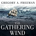 The Gathering Wind: Hurricane Sandy, the Sailing Ship Bounty, and a Courageous Rescue at Sea (       UNABRIDGED) by Gregory A. Freeman Narrated by David Drummond