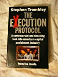 Stephen Tombley The Execution Protocol: Inside America's Capital Punishment Industry