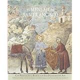 El mensaje de San Francisco: Con frescos de la Basílica de San Francisco de Asís (Grandes obras)