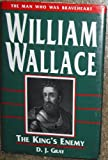 William Wallace: The Kings Enemy