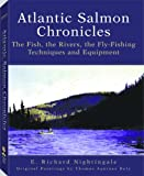 img - for Atlantic Salmon Chronicles: The Fish, the Rivers, the Fly-Fishing Techniques and Equipment book / textbook / text book