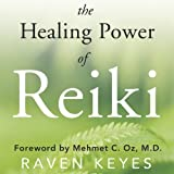 The Healing Power of Reiki: A Modern Master&#39;s Approach to Emotional, Spiritual & Physical Wellness