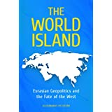 The World Island: Eurasian Geopolitics and the Fate of the West (Praeger Security International)