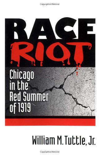 Race Riot: Chicago in the Red Summer of 1919 (Blacks in the New World), by William M. Tuttle