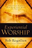 img - for Experiential Worship: Encountering God with Heart, Soul, Mind, and Strength (Quiet Times for the Heart) by Rognlien, Bob, Sproul, R.c., Dobson, James unknown edition [Paperback(2004)] book / textbook / text book