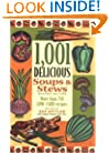 1,001 Delicious Soups and Stews: From Elegant Classics to Hearty One-Pot Meals