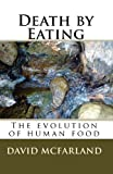 David McFarland Death by Eating: The evolution of human food
