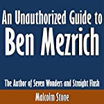 An Unauthorized Guide to Ben Mezrich: The Author of Seven Wonders and Straight Flush | Malcolm Stone