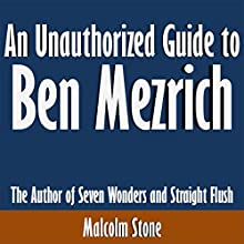 An Unauthorized Guide to Ben Mezrich: The Author of Seven Wonders and Straight Flush (       UNABRIDGED) by Malcolm Stone Narrated by Scott Clem