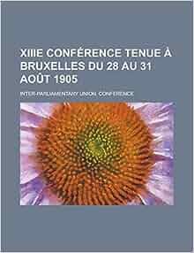 XIIIe conférence tenue à Bruxelles du 28 au 31 août 1905 (French