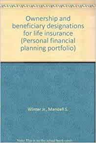 Ownership And Beneficiary Designations For Life Insurance Personal Financial Planning Portfolio