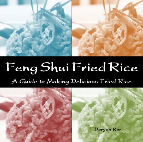 Feng Shui Fried Rice: A Guide To Making Delicious Fried Rice by Doryan Ker
