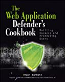 Web Application Defender's Cookbook: Battling Hackers and Protecting Users