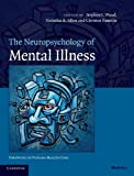The Neuropsychology of Mental Illness (Cambridge Medicine)