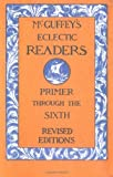 McGuffey's Eclectic Readers 7 Volume Set Primer Through The Sixth Revised Edition