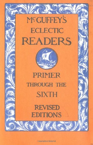 McGuffey Eclectic Readers: Primer Through 6th Edition: William Holmes McGuffey: 9780471294283: Amazon.com: Books