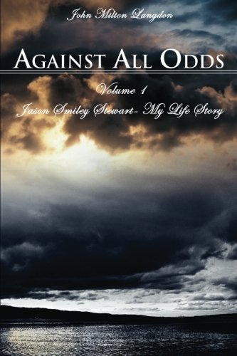 Against All Odds: Jason Smiley Stewart-My Life Story