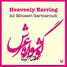 Heavenly Earring: Gooshvare Arsh: Persian Edition (       UNABRIDGED) by Ali Mousavi Garmaroudi Narrated by Ali Mousavi Garmaroudi