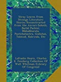 Stray Leaves from Strange Literature: Stories Reconstructed from the Anvari-Soheïli, Baitál Pachísí, Mahabharata, Pantchatantra, Gulistan, Talmud, Kalewala, Etc