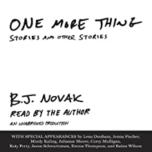 One More Thing: Stories and Other Stories Audiobook by B. J. Novak Narrated by B. J. Novak, Rainn Wilson, Jenna Fischer, Jason Schwartzman, Katy Perry, Lena Dunham, Mindy Kaling