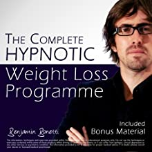 The Complete Hypnotic Weight-Loss Programme: Lose Weight with Hypnosis Speech by Benjamin P Bonetti Narrated by Benjamin P Bonetti