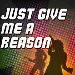 Just Give Me A Reason (Originally Performed by Pink and Nate Ruess)