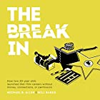 The Break In: How Two 20-Year-Olds Launched Their Film Careers Without Money, Connections, or Permission Hörbuch von Michael B. Allen, Will Bakke Gesprochen von: Michael B. Allen, Will Bakke