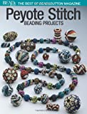 The Editors of Bead&button Magazine Peyote Stitch: Beading Projects
