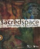 Sacred Space: A Hands-On Guide to Creating Multisensory Worship Experiences for Youth Ministry (Soul Shaper) (0310271118) by Kimball, Dan