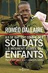 Ils se battent comme des soldats, ils meurent comme des enfants par Dallaire