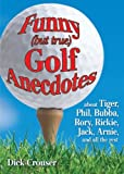 img - for Funny (but true) Golf Anecdotes: about Tiger, Phil, Bubba, Rory, Rickie, Jack, Arnie, and all the rest. book / textbook / text book