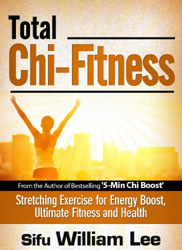 Total Chi Fitness - Meridian Stretching Exercises for Ultimate Fitness, Performance and Health (Chi Powers for Modern Age)
