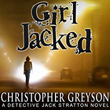 Girl Jacked: Detective Jack Stratton Mystery Thriller Series, Book 1 Audiobook by Christopher Greyson Narrated by Andrew Tell