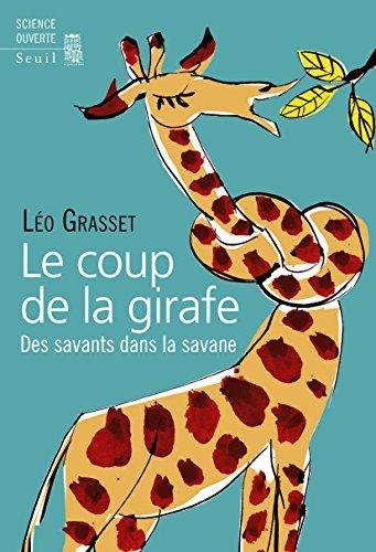 Le Coup de la girafe: Des savants dans la savane
