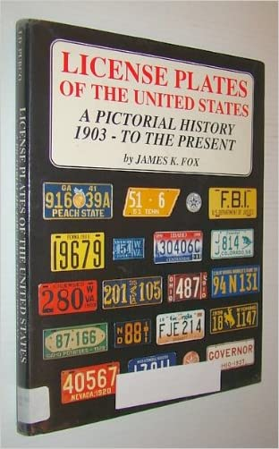 License Plates of the United States: A Pictorial History 1903-To the Present written by James K. Fox