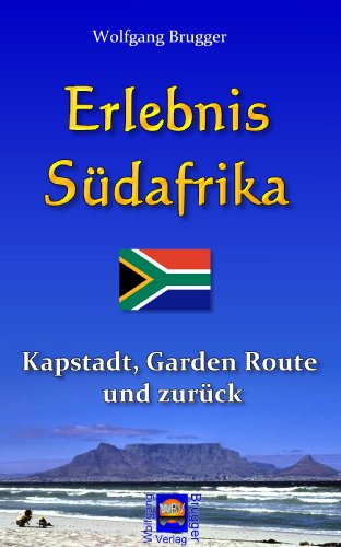 Erlebnis Südafrika: Kapstadt, Garden Route und zurück (Erlebnis südliches Afrika: Reisen in der Republik Südafrika, in Namibia, Zimbabwe, Botswana und Swaziland)