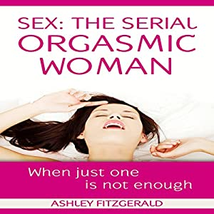 Sex: The Serial Orgasmic Woman Audiobook