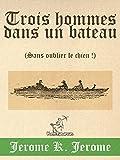 Trois hommes dans un bateau (Sans oublier le chien !): Illustr� avec la carte de voyage et 67 illustrations par A. Frederics