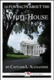 14 Fun Facts About the White House: A 15-Minute Books