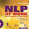 NLP at Work: The Essence of Excellence, 3rd Edition (People Skills for Professionals) (       UNABRIDGED) by Sue Knight Narrated by Sean Pratt